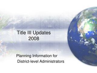 Title III Updates 2008