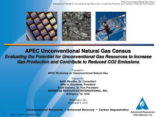 Prepared for: APEC Workshop on Unconventional Natural Gas  Prepared By: Keith Moodhe, Sr. Consultant   Vello A. Kuuskraa