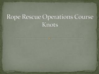 Rope Rescue Operations Course Knots