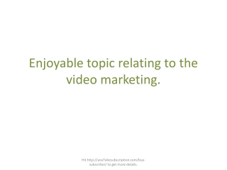 Enjoyable topic relating to the video marketing.