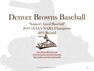 Denver Browns Baseball  Support Local Baseball  2010 18AAA NABA Champions 20-3 Record     DenverBrowns facebook