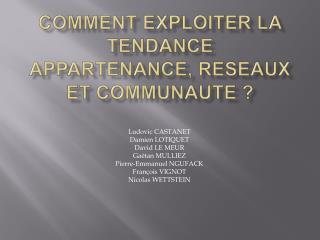 COMMENT EXPLOITER LA TENDANCE APPARTENANCE, RESEAUX ET COMMUNAUTE