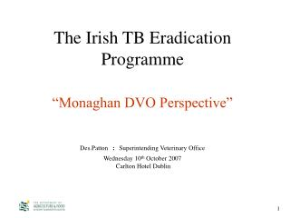 The Irish TB Eradication Programme   Monaghan DVO Perspective    Des.Patton : Superintending Veterinary Office Wednesday