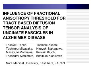 INFLUENCE OF FRACTIONAL ANISOTROPY THRESHOLD FOR TRACT BASED DIFFUSION TENSOR ANALYSIS OF UNCINATE FASCICLES IN ALZHEIME