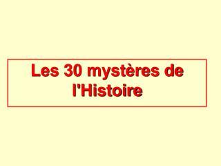 Les 30 myst res de lHistoire