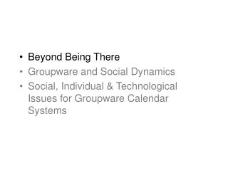 Beyond Being There Groupware and Social Dynamics Social, Individual  Technological Issues for Groupware Calendar Systems