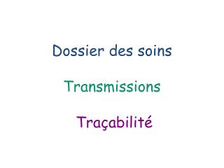 Dossier des soins  Transmissions   Tra abilit