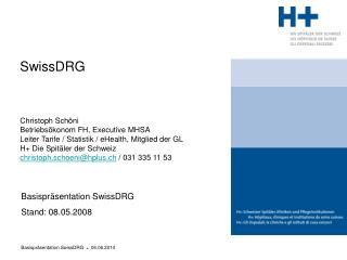 SwissDRG    Christoph Sch ni Betriebs konom FH, Executive MHSA Leiter Tarife