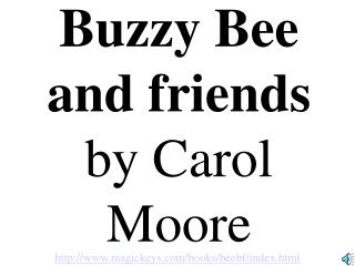 Buzzy Bee and friends by Carol Moore