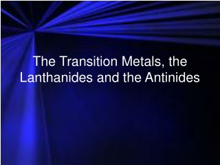 The Transition Metals, the Lanthanides and the Antinides