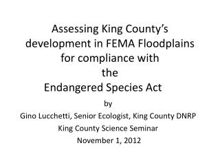 Assessing King County s development in FEMA Floodplains for compliance with  the  Endangered Species Act