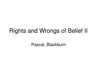 Rights and Wrongs of Belief II