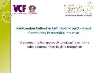 Pan-London Culture  Faith Pilot Project - Brent Community Partnership Initiative