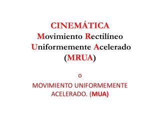 CINEM TICA Movimiento Rectil neo  Uniformemente Acelerado MRUA