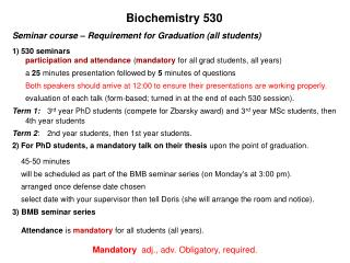 Seminar course   Requirement for Graduation all students 530 seminars                For PhD students, a mandatory talk