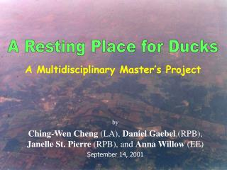 By Ching-Wen Cheng LA, Daniel Gaebel RPB, Janelle St. Pierre RPB, and Anna Willow EE September 14, 2001