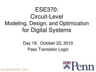 ESE370: Circuit-Level  Modeling, Design, and Optimization  for Digital Systems