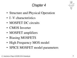 Structure and Physical Operation I -V characteristics MOSFET DC circuits CMOS Inverter MOSFET amplifiers Biasing MOSFETS