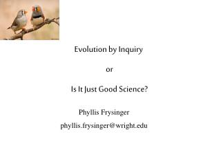 Evolution by Inquiry  or  Is It Just Good Science