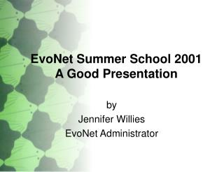EvoNet Summer School 2001 A Good Presentation