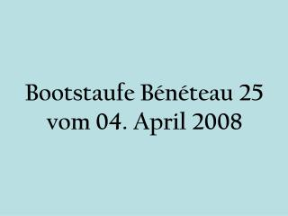 Bootstaufe B n teau 25  vom 04. April 2008