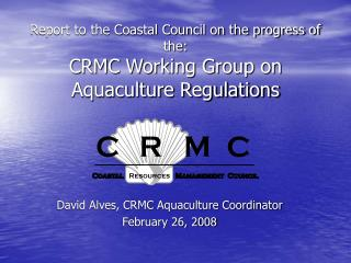 Report to the Coastal Council on the progress of the:  CRMC Working Group on Aquaculture Regulations