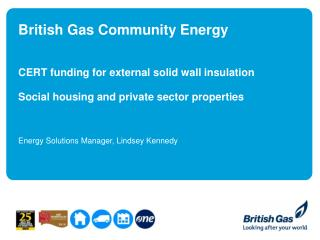 British Gas Community Energy     CERT funding for external solid wall insulation   Social housing and private sector pro