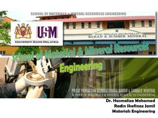 Dr. Hasmaliza Mohamad Radin Shafinaz Jamil Materials Engineering