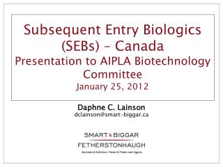 Subsequent Entry Biologics SEBs   Canada Presentation to AIPLA Biotechnology Committee January 25, 2012