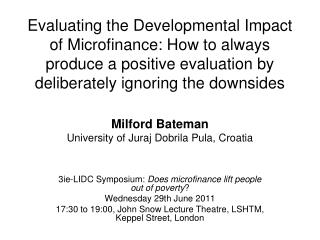 Evaluating the Developmental Impact of Microfinance: How to always produce a positive evaluation by deliberately ignorin
