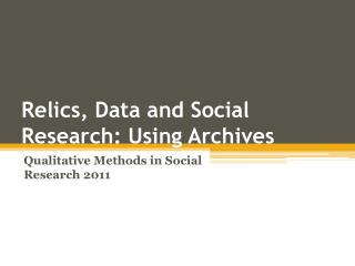 Relics, Data and Social Research: Using Archives