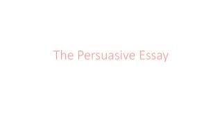 The Persuasive Essay