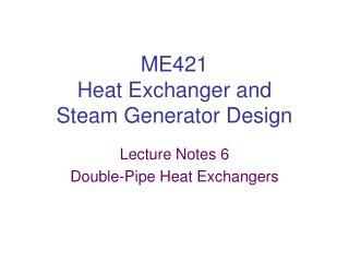 ME421 Heat Exchanger and Steam Generator Design