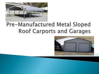 Pre-Manufactured Metal Sloped Roof Carports and Garages