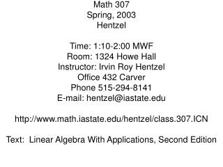 Math 307 Spring, 2003 Hentzel  Time: 1:10-2:00 MWF Room: 1324 Howe Hall Instructor: Irvin Roy Hentzel Office 432 Carver