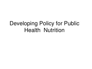 Developing Policy for Public Health  Nutrition