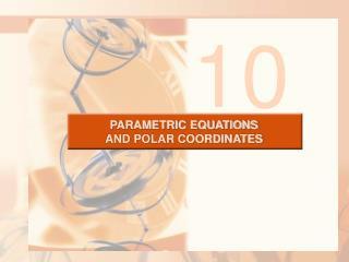 PARAMETRIC EQUATIONS  AND POLAR COORDINATES