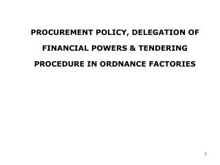 PROCUREMENT POLICY, DELEGATION OF FINANCIAL POWERS  TENDERING PROCEDURE IN ORDNANCE FACTORIES