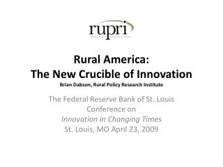 Rural America:  The New Crucible of Innovation Brian Dabson, Rural Policy Research Institute