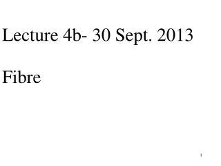 Lecture 4b- 1 Oct. 2012  FIBRE