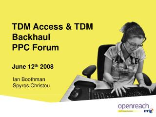 TDM Access  TDM Backhaul  PPC Forum  June 12th 2008