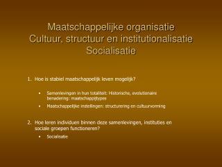 Maatschappelijke organisatie Cultuur, structuur en institutionalisatie Socialisatie