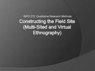 Constructing the Field Site  Multi-Sited and Virtual Ethnography