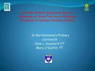 St Bartholomew s Primary  Castlemilk Jane L Saunders HT Mary O Duffin  PT