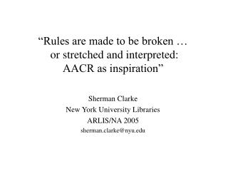 Rules are made to be broken    or stretched and interpreted: AACR as inspiration