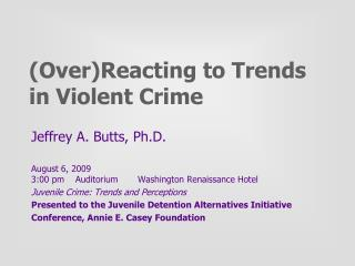 OverReacting to Trends in Violent Crime