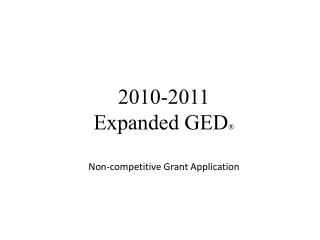 2010-2011  Expanded GED ® Non-competitive Grant Application