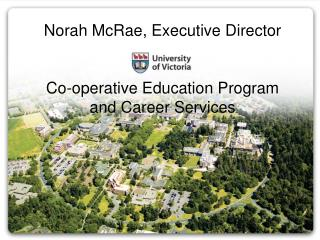 Norah McRae, Executive Director   Co-operative Education Program  and Career Services
