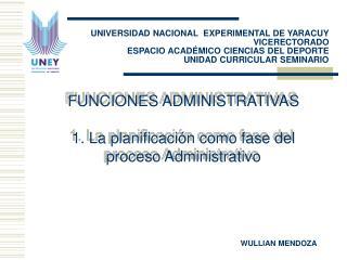 FUNCIONES ADMINISTRATIVAS  1. La planificaci n como fase del proceso Administrativo