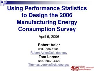 Using Performance Statistics to Design the 2006 Manufacturing Energy Consumption Survey